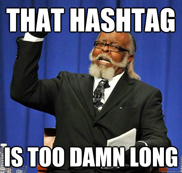 Bad hashtag - it's too damn long!